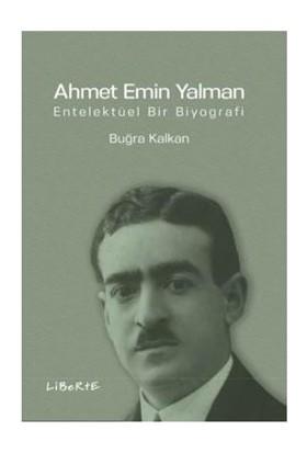 Ahmet Emin Yalman Entelektüel Bir Biyografi - Buğra Kalkan