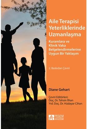 Aile Terapisi Yeterliklerinde Uzmanlaşma (Kuramlara ve Klinik Vaka Belgelendirmelerine Uygun Bir Yaklaşım) - Diane Gehart