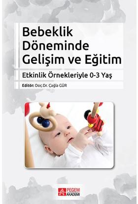 Bebeklik Döneminde Gelişim ve Eğitim Örnekleriyle 0-3 yaş - Çağla Gür