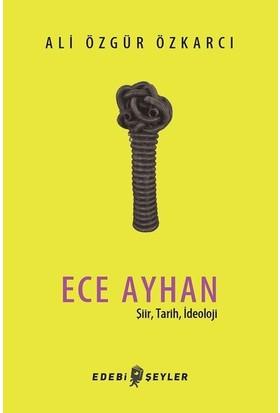 Ece Ayhan Şiir, Tarih, İdeoloji - Ali Özgür Özkarcı