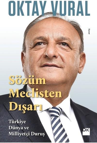Sözüm Meclisten Dışarı Türkiye Dünya Ve Milliyetçi Duruş - Oktay Vural