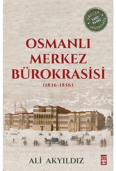 Osmanlı Merkez Bürokrasisi - Ali Akyıldız