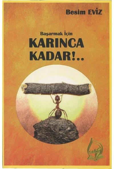 Başarmak İçin Karınca Kadar!.. - Besim Eviz