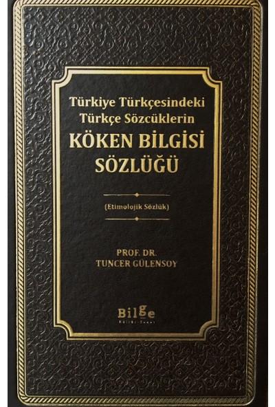 Türkiye Türkçesindeki Türkçe Sözcüklerin :Köken Bilgisi Sözlüğü - Tuncer Gülensoy