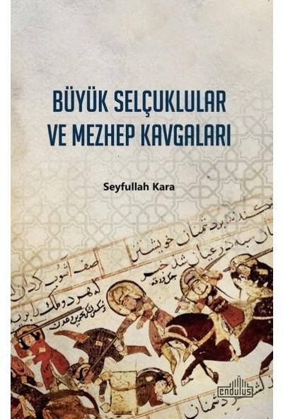 Büyük Selçuklular Ve Mezhep Kavgaları - Seyfullah Kara