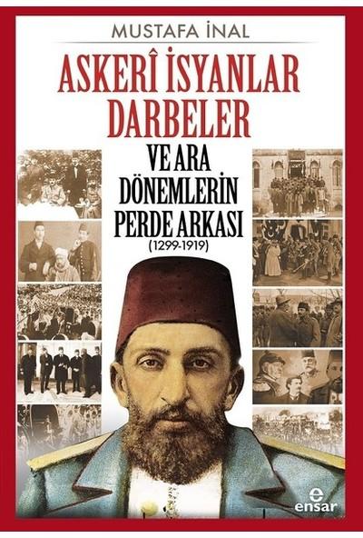 Askeri İsyanlar Darbeler ve Ara Dönemlerin Perde Arkası 1299-1919 - Mustafa İnal