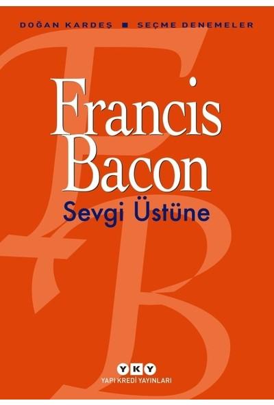 Sevgi Üstüneseçme Denemeler - Francis Bacon