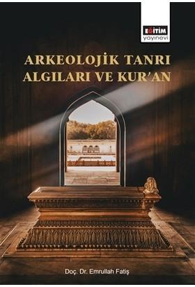 Arkeolojik Tanrı Algıları Ve Kur'an - Emrullah Fatiş