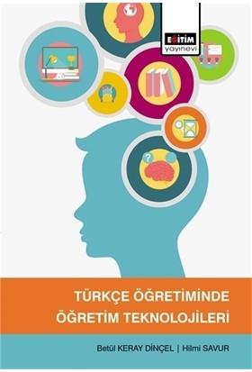 Türkçe Öğretiminde Öğretim Teknolojileri - Betül Keray Dinçel - Hilmi Savur