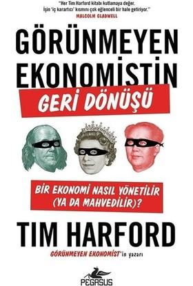 Görünmeyen Ekonomistin Geri Dönüşü: Bir Ekonomi Nasıl Yönetilir (Ya Da Mahvedilir)? - Tim Harford