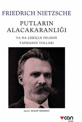 Putların Alacakaranlığı Ya Da Çekiçle Felsefe Yapmanın Yolları - Friedrich Nietzsche