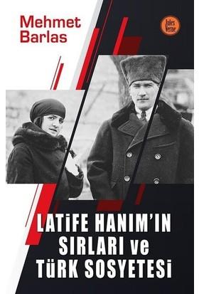 Latife Hanım'In Sırları Ve Türk Sosyetesi - Mehmet Barlas