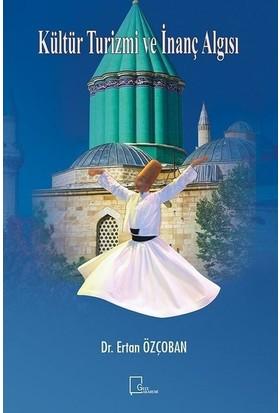 Kültür Turizmi Ve İnanç Algısı - Ertan Özçoban