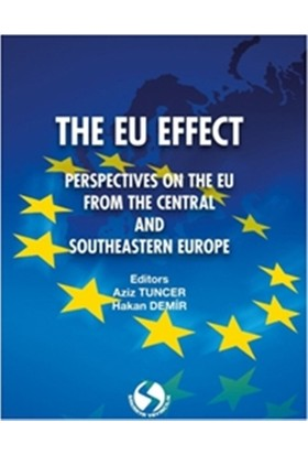 The Eu Effect: Perspectıves On The Eu From The Central And South-Eastern Europe - Aziz Tuncer - Hakan Demir