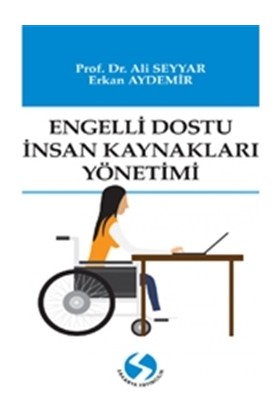 Engelli Dostu İnsan Kaynakları Yönetimi - Ali Seyyar - Erkan Aydemir