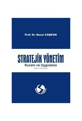 Stratejik Yönetim – Kuram Ve Uygulama (Ders Notları) - Recai Coşkun