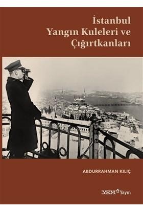 İstanbul Yangın Kuleleri Ve Çığırtkanları - Abdurrahman Kılıç