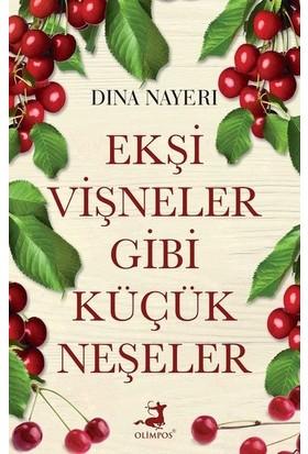Ekşi Vişneler Gibi Küçük Neşeler - Dina Nayeri