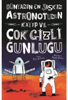 Dünyanın En Şaşkın Astronotunun Kayıp Ve Çok Gizli Günlüğü - Tim Collins