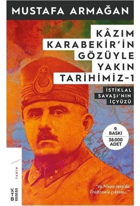 Kazım Karabekirin Gözüyle Yakın Tarihimiz 1 - Mustafa Armağan