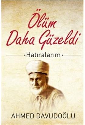 Ölüm Daha Güzeldi - Ahmed Davudoğlu