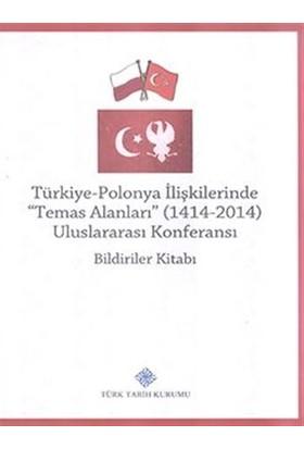 Türkiye-Polonya İlişkilerinde (Temas Alanları) 1414 - 2014 Uluslararası Konferansı Bildiriler Kitabı