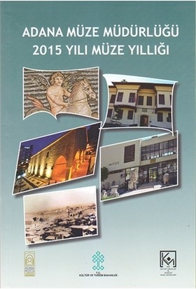 Adana Müze Müdürlüğü 2015 Yılı Müze Yıllığı - Nedim Dervişoğlu - Heydiye Ayık
