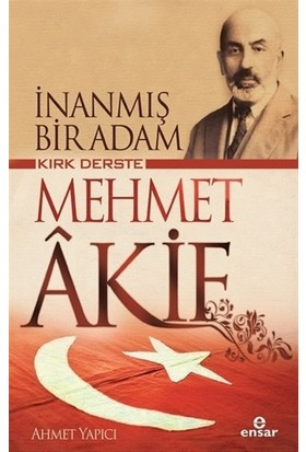 Kırk Derste Mehmet Akif İnanmış Bir Adam - Ahmet Yapıcı