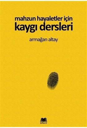 Mahzun Hayaletler İçin Kaygı Dersleri - Armağan Altay