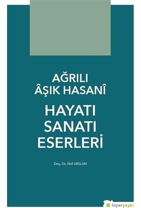 Ağrılı Aşık Hasani Hayatı Sanatı Eserleri - Akif Arslan