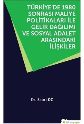Türkiye'De 1980 Sonrası Maliye Politikaları İle Gelir Dağılımı Ve Sosyal Adalet Arasındaki İlişkiler - Sabri Öz