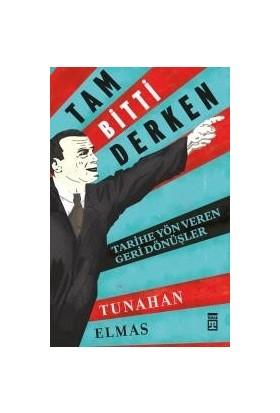 Tam Bitti Derken – Tarihe Yön Veren Geri Dönüşler - Tunahan Elmas