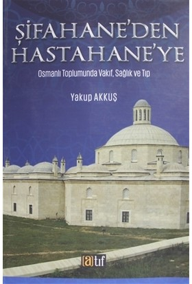 Şifahane'den Hast ahane'ye - Yakup Akkuş