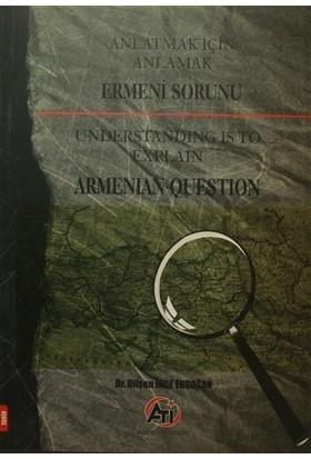 Anlatmak İçin Anlamak - Ermeni Sorunu - Dilşen İnce Erdoğan