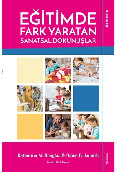 Eğitimde Fark Yaratan Sanatsal Dokunuşlar - Katherine M. Douglas - Diane B. Jaquith