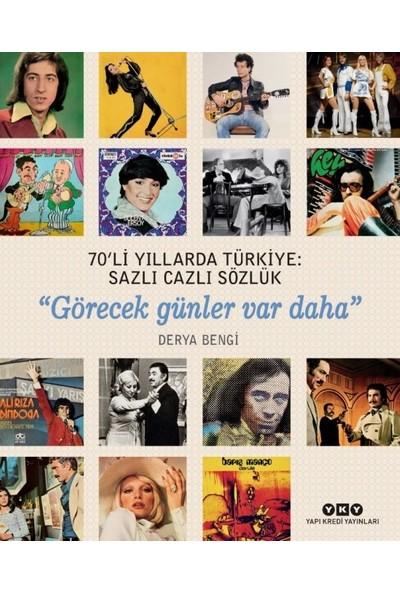 """70'Li Yıllarda Türkiye: Sazlı Cazlı Sözlük""""Görecek Günler Var Daha"""" - Derya Bengi"""