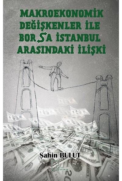 Makroekonomik Değişkenler İle Borsa Istanbul Arasındakı İlişki - Şahin Bulut