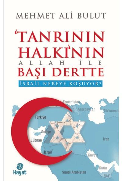 Tanrının Halkının Allah İle Başı Dertte /İsrail Nereye Koşuyor? - Mehmet Ali Bulut
