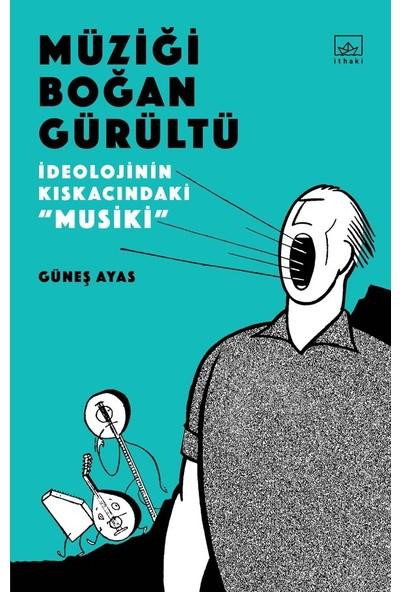 """Müziği Boğan Gürültü: İdeolojinin Kıskacında """"Musiki"""" - Güneş Ayas"""