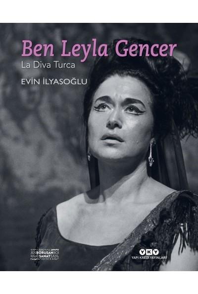 Ben Leyla Gencer-La Diva Turca - Evin İlyasoğlu