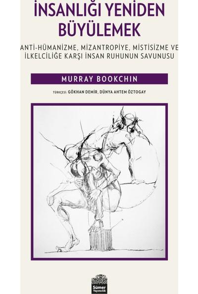 İnsanlığı Yeniden Büyülemek:Antihümanizme, Mizantropiye, Mistisizme Ve İlkelciliğe Karşı İnsan Ruhunun Savunusu - Murray Bookchin