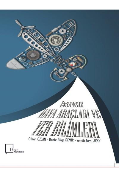 İnsansınz Hava Araçları Ve Yer Bilimleri - Orkan Özcan - Deniz Bilge Demir - Semih Sami Akay