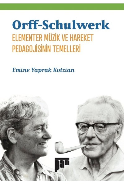 Orffschulwerk Elementer Müzik Ve Hareket Pedagojisinin Temelleri - Emine Yaprak Kotzian