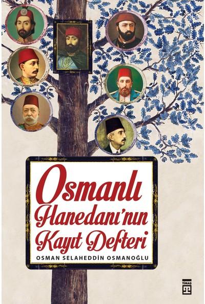 Osmanlı Hanedanının Kayıt Defteri - Osman Selaheddin Osmanoğlu