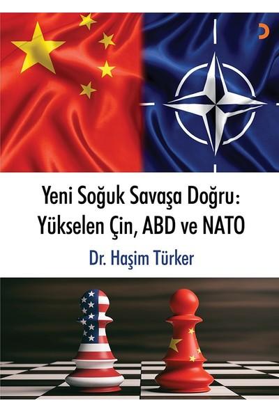 Yeni Soğuk Savaşa Doğru: Yükselen Çin, Abd Ve Nato - Haşim Türker