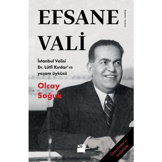Efsane Vali İstanbul Valisi Dr. Lütfi Kırdar'ın Yaşam Öyküsü - Olcay Soğuk
