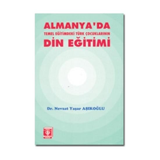 Almanya'Da Temel Eğitimdeki Türk Çocuklarının Din Eğitimi - Nevzat Yaşar Aşıkoğlu
