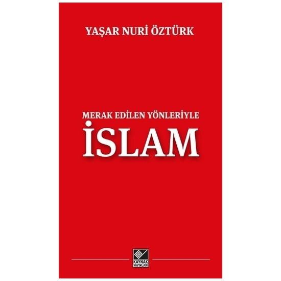 Merak Edilen Yönleriyle İslam - Yaşar Nuri Öztürk