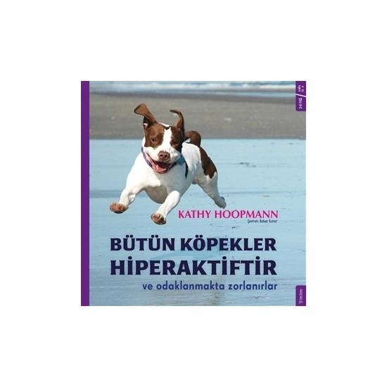 Bütün Köpekler Hiperaktiftir Ve Odaklanmakta Zorlanırlar - Kathy Hoopmann Ekitap İndir   PDF   ePub   Mobi