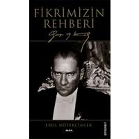 Fikrimizin Rehberi Gazi Mustafa Kemal - Erol Mütercimler